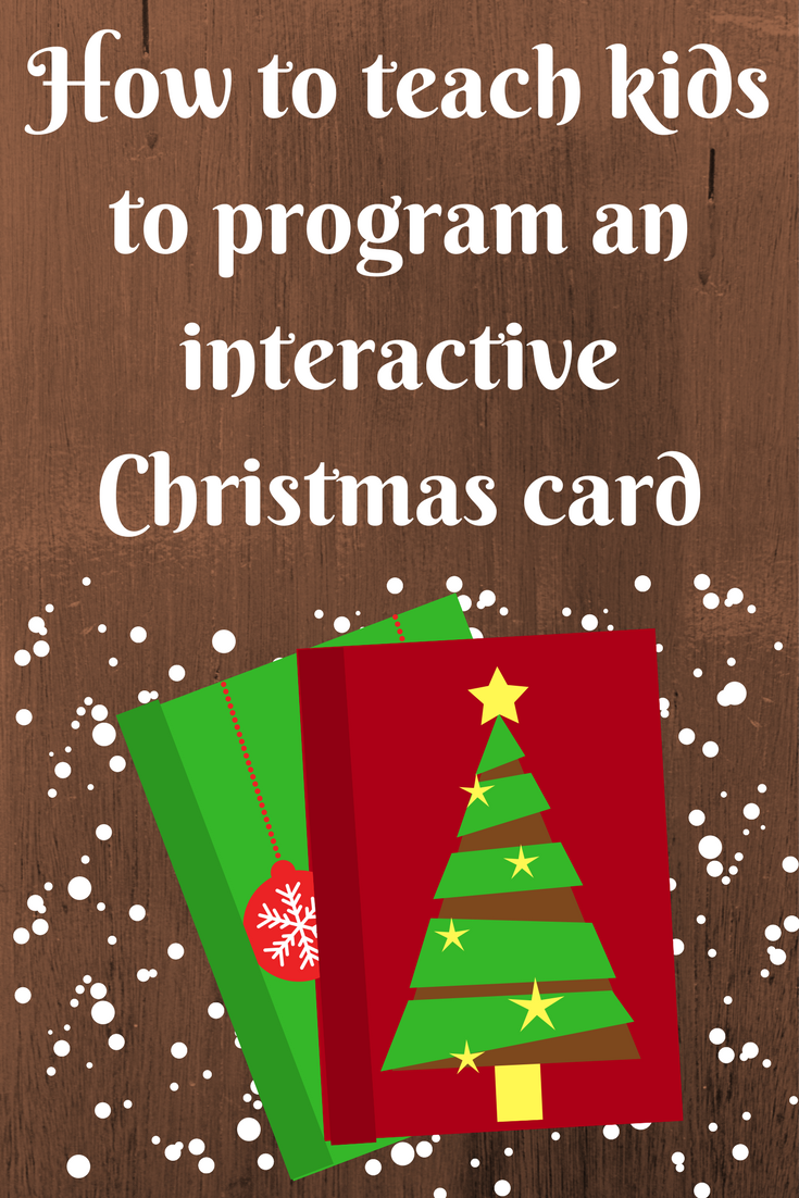 How to teach kids to program an interactive christmas card how to teach kids to program an interactive christmas card pin kristyandbryce Image collections